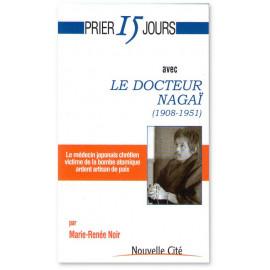 Marie-Renée Noir - Prier 15 jours avec le docteur Nagaï