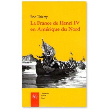 Eric Thierry - La France de Henri IV en Amérique du Nord