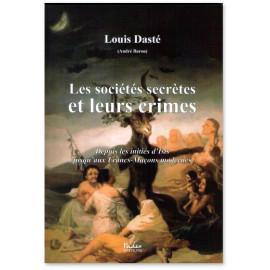 Louis Dasté - Les sociétés secrètes et leurs crimes
