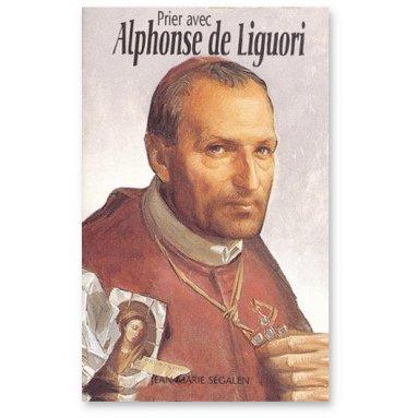 Jean-Marie Segalen - Prier avec Alphonse de Liguori