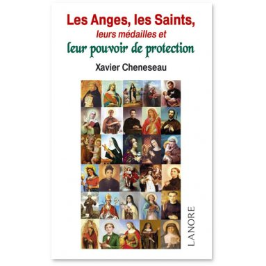 Xavier Cheneseau - Les Anges les Saints leurs médailles et leur pouvoir de protection