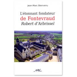 Jean-Marc Bienvenu - L'étonnant fondateur de Fontevraud
