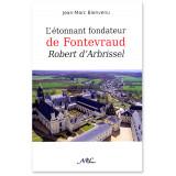 L'étonnant fondateur de Fontevraud