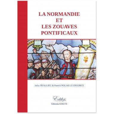 Patrick Nouaille-Degorce - La Normandie et les Zouaves pontificaux