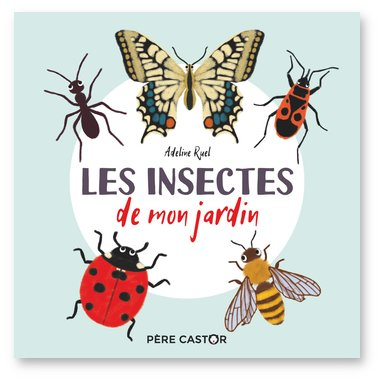 Adeline Ruel - Les insectes de mon jardin