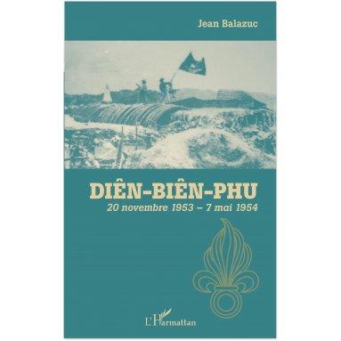 Jean Balazuc - Diên Biên Phu 20 novembre 1953 - 7 mai 1954
