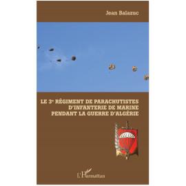 Jean Balazuc - Le 3ème Régiment de Parachutistes d'Infanterie de Marine pendant la Guerre d'Algérie