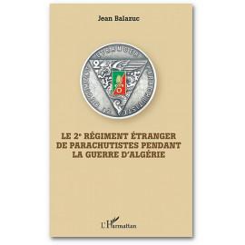 Jean Balazuc - Le 2ème Régiment Etranger de Parachutistes pendant la Guerre d'Algérie