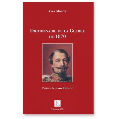 Yves Moritz - Dictionnaire de la Guerre de 1870