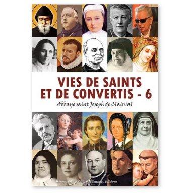 Abbaye Saint Joseph de Clairval - Vie de saints et de convertis - Tome 6