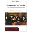 La trahison des initiés - La Franc-maçonnerie, du combat politique à la guerre de religion