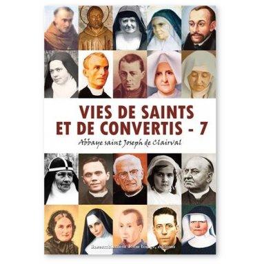 Abbaye Saint Joseph de Clairval - Vies de saints et de convertis - Tome 7