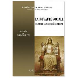 Père Théotime de Saint Just - La royauté sociale de Notre Seigneur Jésus-Christ d'après le cardinal Pie
