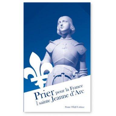 Prier pour la France avec sainte Jeanne d'Arc