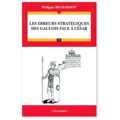 Philippe Richardot - Les erreurs stratégiques des Gaulois face à César