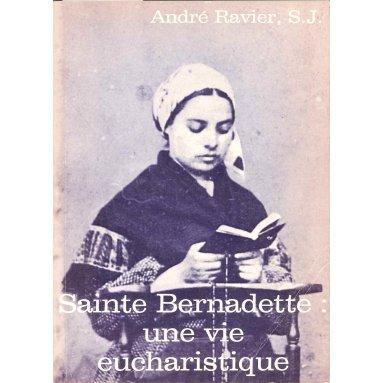 André Ravier - Sainte Bernadette une vie eucharistique