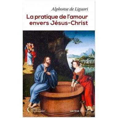 Saint Alphonse de Liguori - La pratique de l'amour envers Jésus-Christ