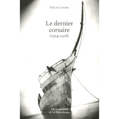 Félix de Luckner - Le dernier corsaire
