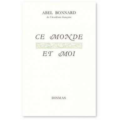 Abel Bonnard - Ce monde et Moi