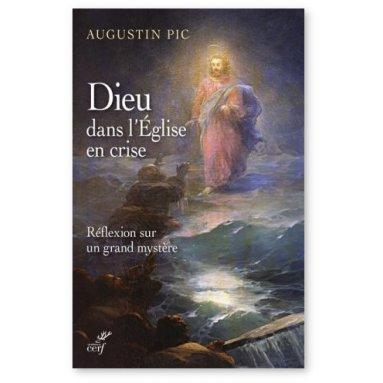 Père Augustin Pic - Dieu dans l'Eglise en crise