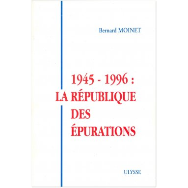 Colonel Bernard Moinet - 1945-1966 la République des épurations