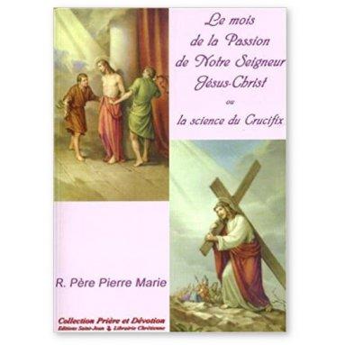 Père Pierre Marie - Le mois de la Passion de Notre Seigneur Jésus-Christ