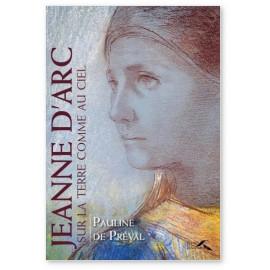Pauline de Préval - Jeanne d'Arc sur terre comme au ciel