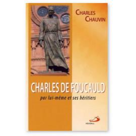 Charles Chauvin - Charles de Foucauld par lui-même et ses hériters