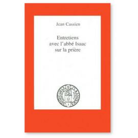 Jean Cassien - Entretiens avec l'abbé Isaac sur la prière