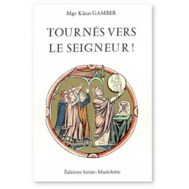 Mgr Klaus Gamber - Tournés vers le Seigneur
