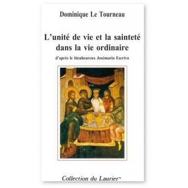Mgr Dominique Le Tourneau - L'unité de vie et la sainteté dans la vie ordinaire