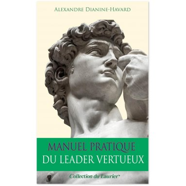 Alexandre Dianine-Havard - Manuel pratique du leader vertueux