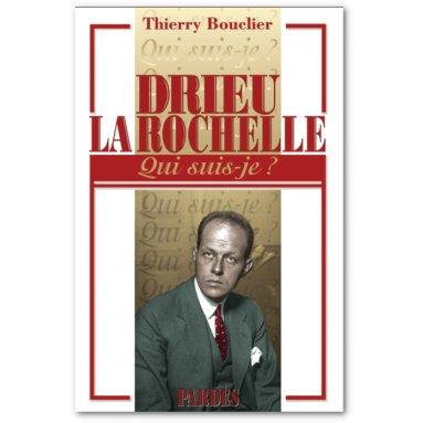 Thierry Bouclier - Drieu La Rochelle qui suis-je ?