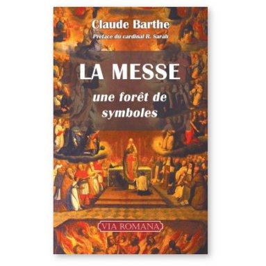 Abbé Claude Barthe - La Messe Une forêt de symboles
