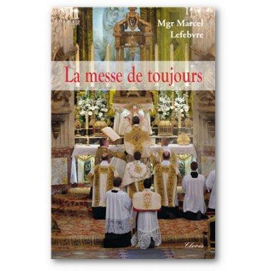 Mgr Marcel Lefebvre - La messe de toujours