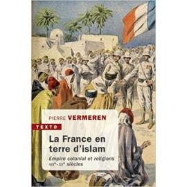 Pierre Vermeren - La France en terre d'Islam