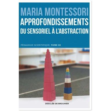 Maria Montessori - Approfondissement du sensoriel à l'abstraction : l'école élémentaire, tome 2