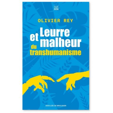 Olivier Rey - Leurre et malheur du transhumanisme
