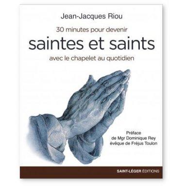 Jean-Jacques Riou - 30 minutes pour devenir saintes et saints avec le chapelet au quotidien
