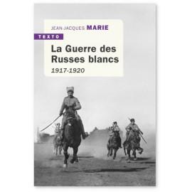 Jean-Jacques Marie - La Guerre des Russes blancs