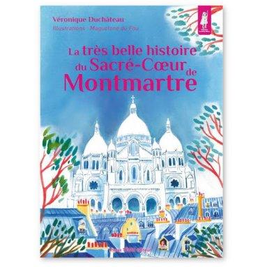 Véronique Duchâteau - La très belle histoire du Sacré-Coeur de Montmartre