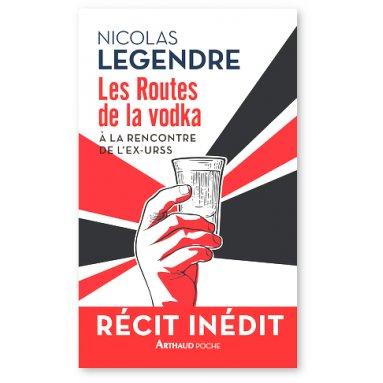 Nicolas Legendre - Les routes de la Vodka