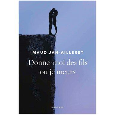 Maud Jan-Ailleret - Donne-moi des fils ou je meurs