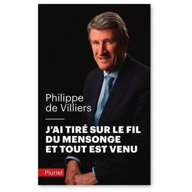 Philippe de Villiers - J'ai tiré sur le fil du mensonge et tout est venu