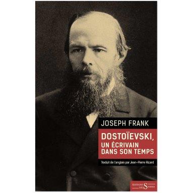 Joseph Frank - Dostoïevski, un écrivain dans son temps