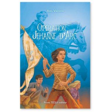 Axel Vachon - Opération Jehanne d'Arc