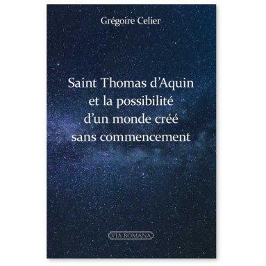 Abbé Grégoire Célier - Saint Thomas d'Aquin et la possibilité d'un monde créé sans commencement