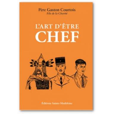 Abbé Gaston Courtois - L'art d'être chef