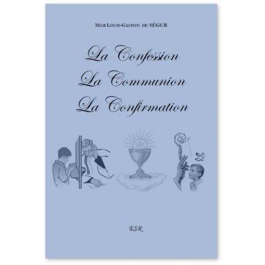 Mgr Gaston de Ségur - La Confession - La Communion - La Confirmation