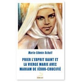 Marie-Edmée Schall - Prier l'Esprit-saint et la Vierge Marie avec Mariam de Jésus-crucifié